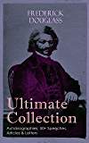 FREDERICK DOUGLASS Ultimate Collection: Autobiographies, 50+ Speeches, Articles & Letters: The Future of the Colored Race, Reconstruction, Abolition Fanaticism ... The Color Line, The Church and Prejudice…