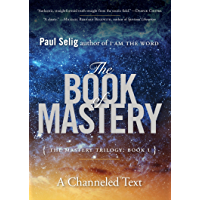The Book of Mastery: The Mastery Trilogy: Book I (Paul Selig Series 1)
