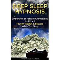 Deep Sleep Hypnosis: 30 Minutes of Positive Affirmations to Attract Money, Wealth, & Success While You Sleep (English Edition)