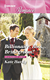 Billionaire, Boss...Bridegroom?: A Billionaire Romance (Billionaires of London)