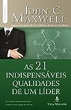 As 21 indispensáveis qualidades de um líder (Coleção Liderança com John C. Maxwell)
