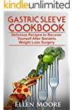 Gastric Sleeve Cookbook: Delicious Recipes to Recover Yourself After Bariatric Weight Loss Surgery (Gastric Sleeve Cookbook, Bariatric Cookbook, Bariatric ... Bypass Cookbook, Gastric Sleeve Book 1)