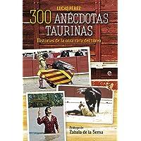 300 anécdotas taurinas: Historias de la otra cara