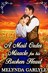 A Mail Order Miracle for his Broken Heart: A Historical Western Romance Novel Kindle Edition