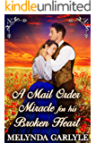 A Mail Order Miracle for his Broken Heart: A Historical Western Romance Novel