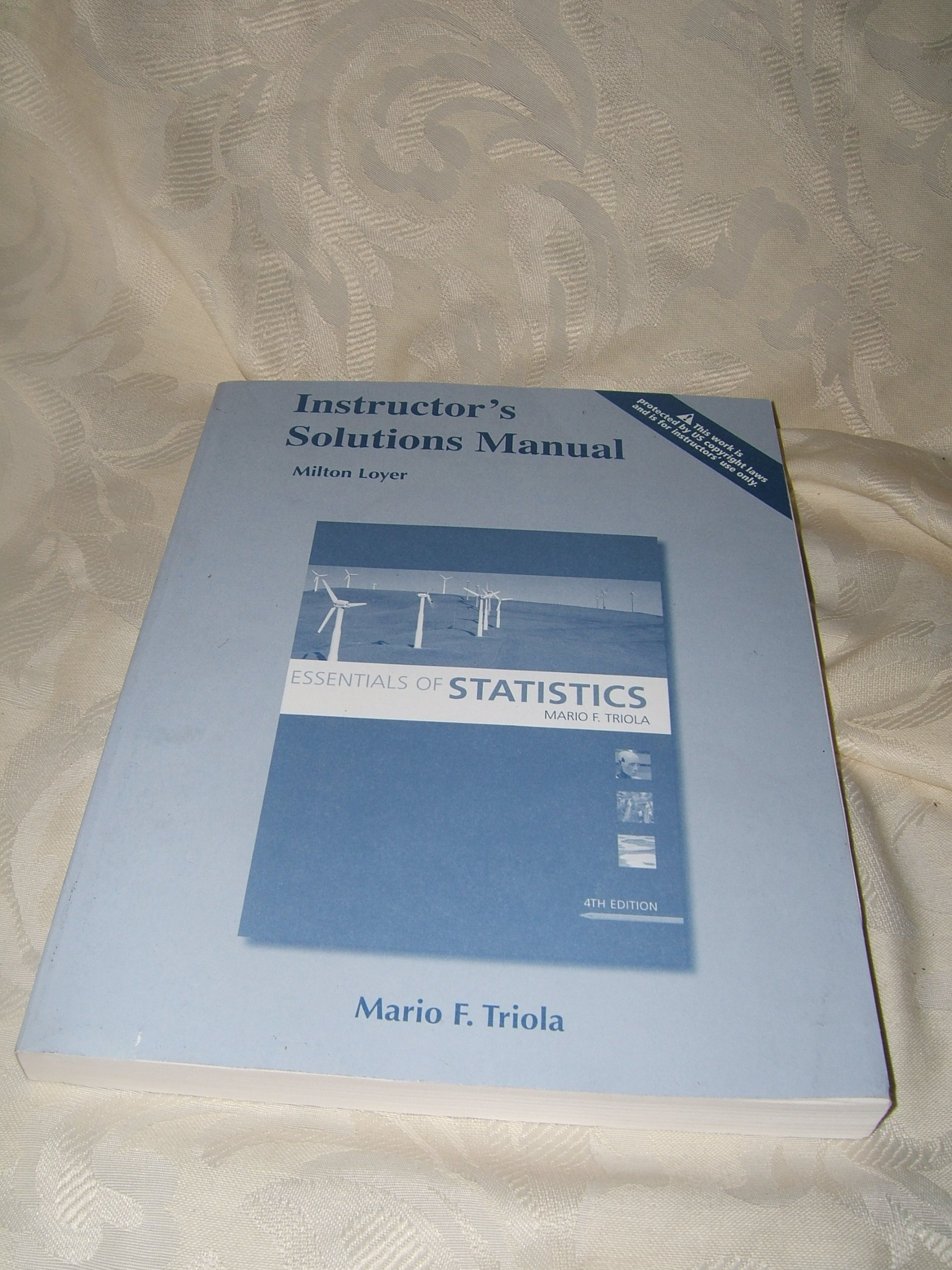 Instructor's Solution Manual Essentials of Statistics: Milton Loyer & Mario  F. Triola: 9780321641649: Amazon.com: Books