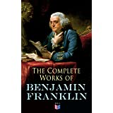 The Complete Works of Benjamin Franklin: Letters and Papers on Electricity, Philosophical Subjects, General Politics, Moral S