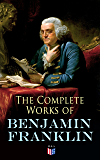 The Complete Works of Benjamin Franklin: Letters and Papers on Electricity, Philosophical Subjects, General Politics…