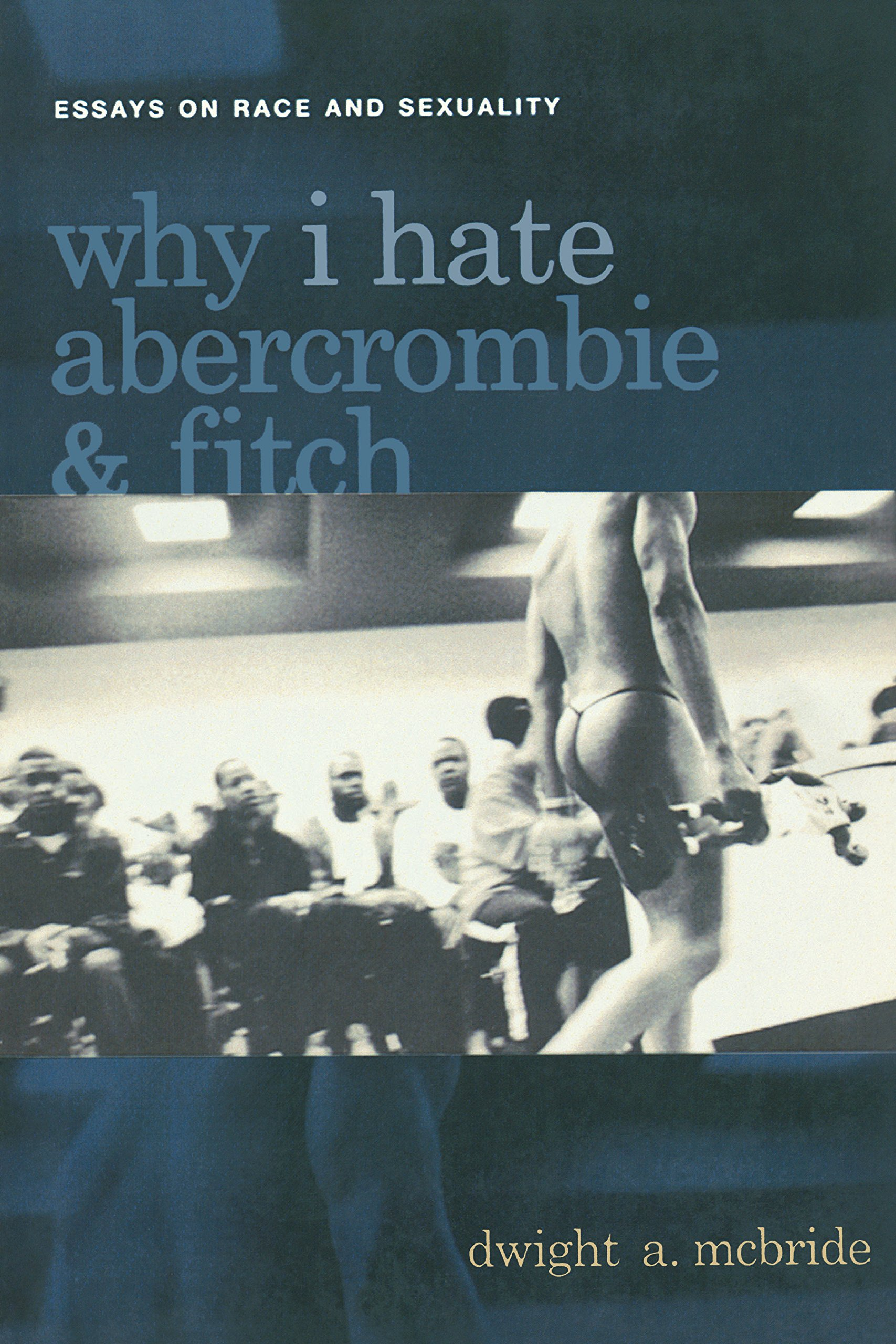 why i hate abercrombie fitch essays on race and sexuality why i hate abercrombie fitch essays on race and sexuality sexual cultures amazon co uk dwight mcbride 9780814756867 books