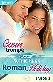 Coeur trompé – Roman Holiday, saison 2 – Épisode 1: Roman Holiday, T2