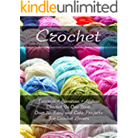 Crochet: Tunisian + Bavarian +Afghan Crochet In One Book. Over 70 Easy and Cute Projects For Crochet Lovers: (Crochet Patterns, Crochet for Beginners) ... Patterns, Cute And Easy Crochet Book 1)