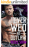 Never Wed an Outlaw: Deadly Pistols MC Romance (Outlaw Love)