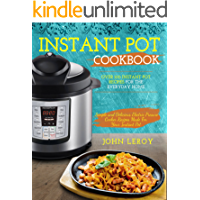 Instant Pot Cookbook: Over 100 Instant Pot Recipes For The Everyday Home   Simple and Delicious Electric Pressure Cooker Recipes Made For Your Instant ... Pot Electric Pressure Cooker Cookbook)