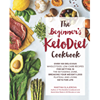 The Beginner's KetoDiet Cookbook:Over 100 Delicious Whole Food, Low-Carb Recipes for Getting in the Ketogenic Zone, Breaking Your Weight-Loss Plateau, and Living Keto for Life