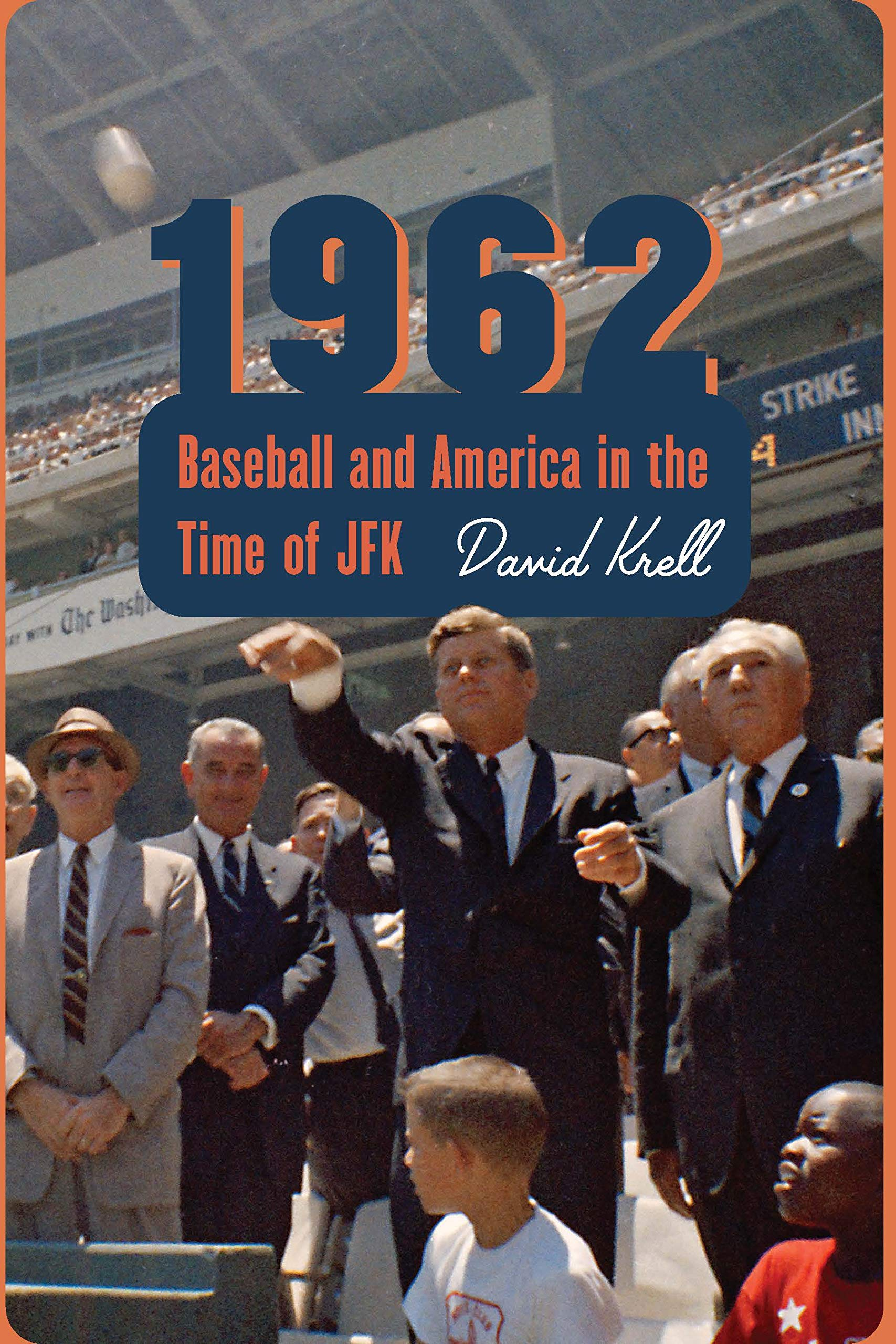 1962: Baseball and America in the Time of JFK: Krell, David ...