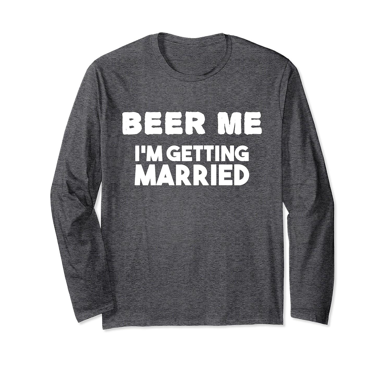 Mens Humorous Tees Beer Me – Im Getting Married Engagement-Awarplus