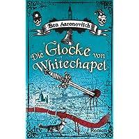 Die Glocke von Whitechapel: Roman (Die Flüsse-von-London-Reihe (Peter Grant))