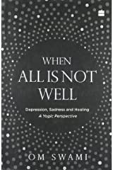 When All Is Not Well: Depression, Sadness and Healing - A Yogic Perspective Paperback