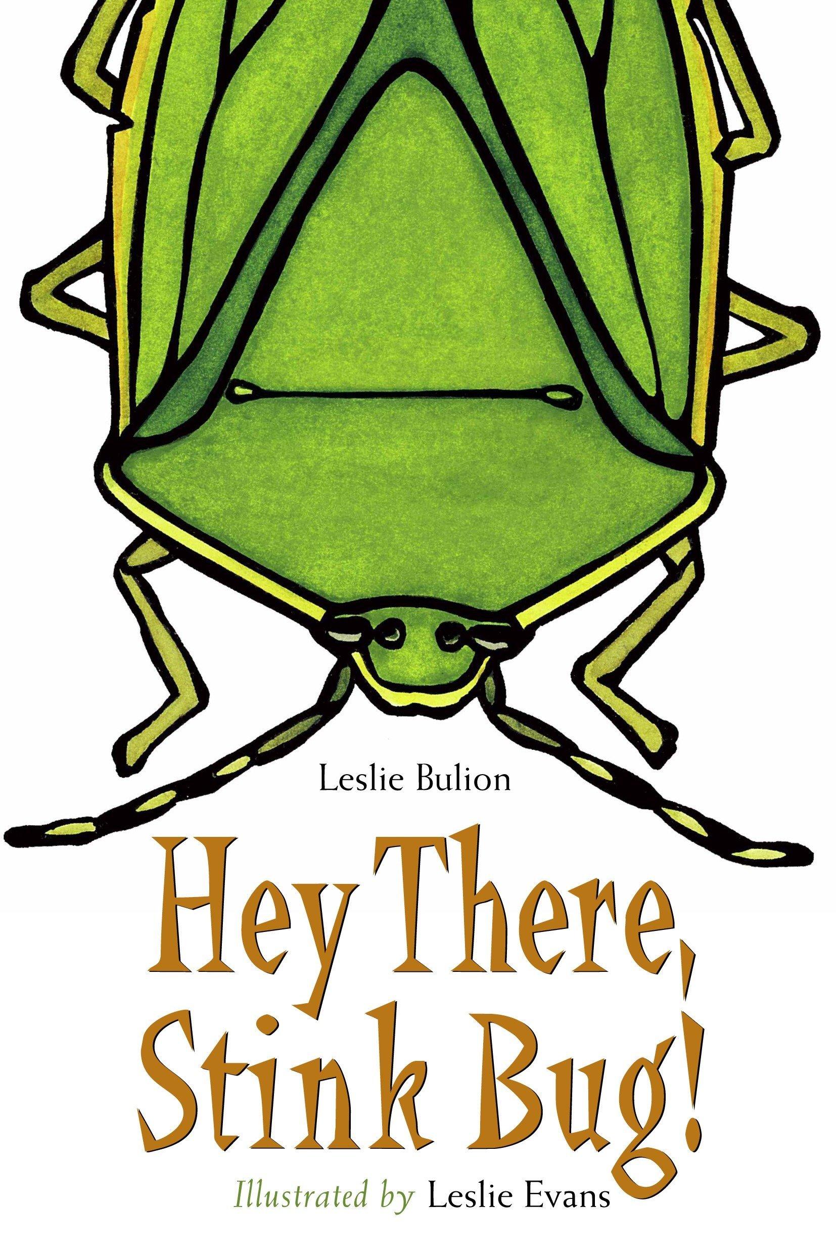 Hey There, Stink Bug!: Leslie Bulion, Leslie Evans: 9781580893404 ...