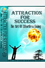 Attraction for Success: The Art of Effortless Living Kindle Edition