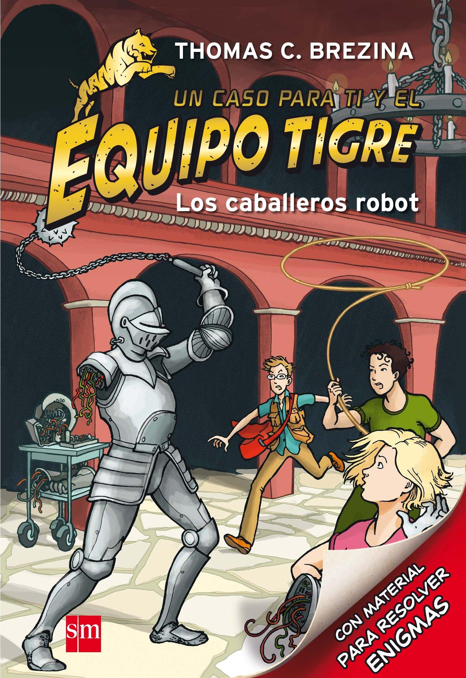 Los caballeros robot (Equipo tigre): Amazon.es: Brezina, Thomas, Fearn, Naomi, Santiago Tagle, José Antonio: Libros