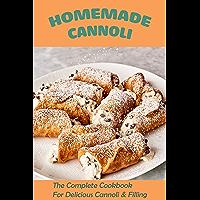 Homemade Cannoli: The Complete Cookbook For Delicious Cannoli & Filling: Gluten Free Cannoli Recipe