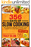 356 Days of Slow Cooking: 356 Crock Pot Recipes To Satisfy Your Hunger For Life's Simple Pleasures