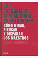 Los fotógrafos hablan sobre la fotografía: Cómo miran, piensan y disparan los maestros (Les este libro...) (Spanish Edition) Hardcover