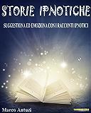 Storie Ipnotiche: Suggestiona ed Emoziona con i Racconti Ipnotici