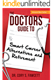 The Doctors Guide to Smart Career Alternatives and Retirement