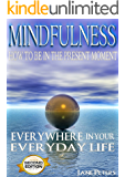 Mindfulness: How To Be In The Present Moment Everywhere In Your Everyday Life, 2.0 (FREE Bonus Included) (Mindfulness For Beginners, Meditation, Finding Peace, Present moment)