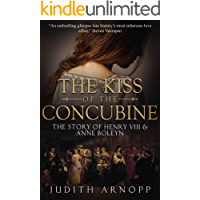 The Kiss of the Concubine: The Story of Anne Boleyn