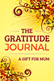 The Gratitude Journal: A Gift for Mum (UK English Version)