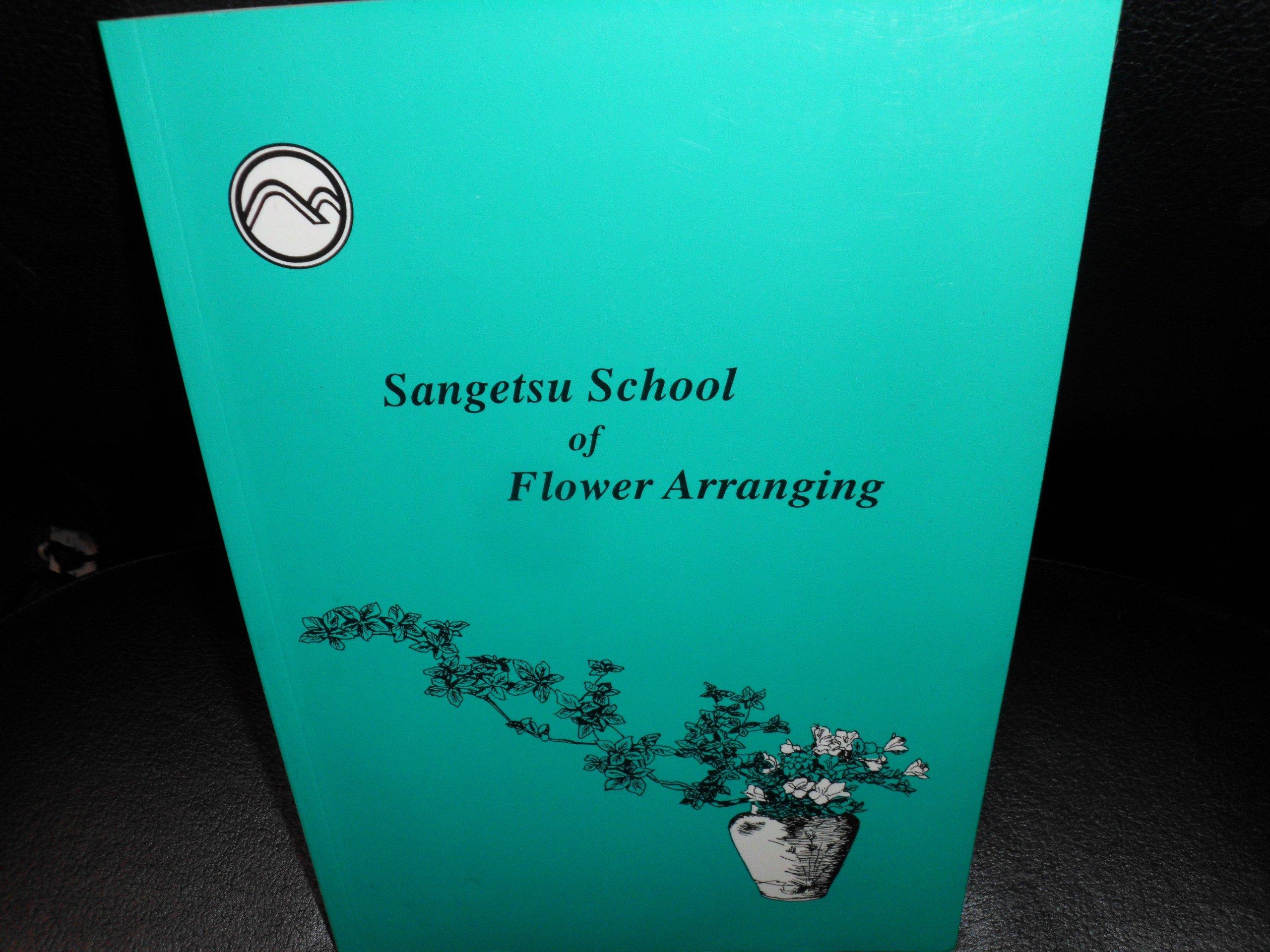 Sangetsu School of Flower Arranging: Beginning, Intermediate, and Advanced Study