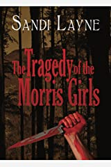 The Tragedy of the Morris Girls: As Derived from the Oral History of the Summers Family Kindle Edition