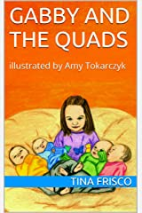 Gabby and the Quads: illustrated by Amy Tokarczyk Kindle Edition