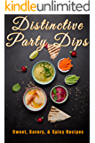 Distinctive Dips: Sweet, Savory, & Spicy Recipes (English Edition)