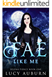 Fae Like Me (Selena Pierce Book 1)