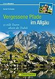 Vergessene Pfade im Allgäu: 32 Stille Touren abseits des Trubels (Erlebnis Wandern)
