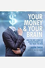 Your Money and Your Brain: How the New Science of Neuroeconomics Can Help Make You Rich Audible Audiobook