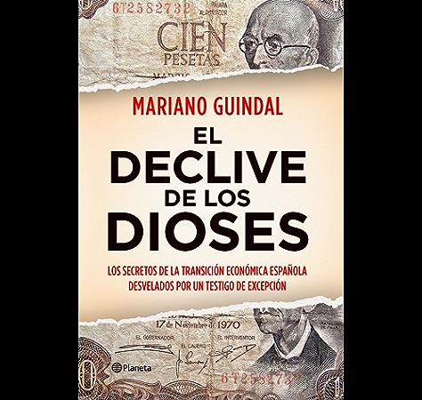 El declive de los dioses: Los secretos de la Transición económica española desvelados por un testigo... eBook: Guindal, Mariano: Amazon.es: Tienda Kindle