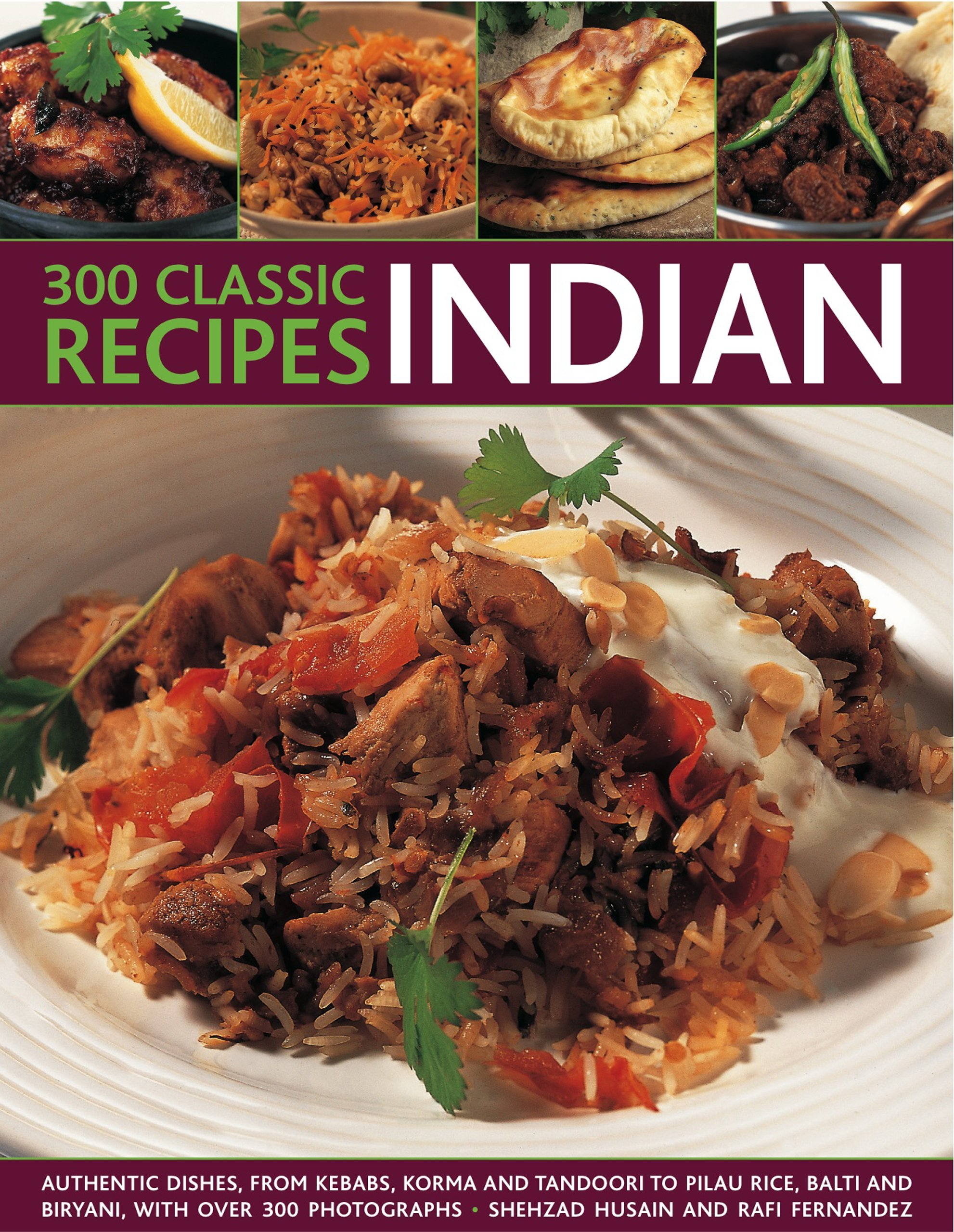 300 classic indian recipes authentic dishes from kebabs korma and 300 classic indian recipes authentic dishes from kebabs korma and tandoori to pilau rice balti and biryani with over 300 photographs shehzad husain forumfinder Gallery