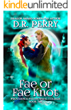 Fae or Fae Knot: Providence Paranormal College Book Ten