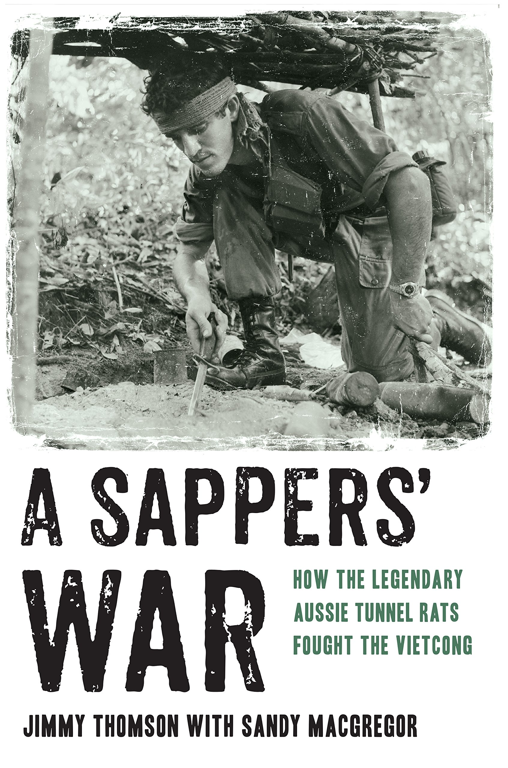 Sappers' War: How the Legendary Aussie Tunnel Rats Fought the Vietcong
