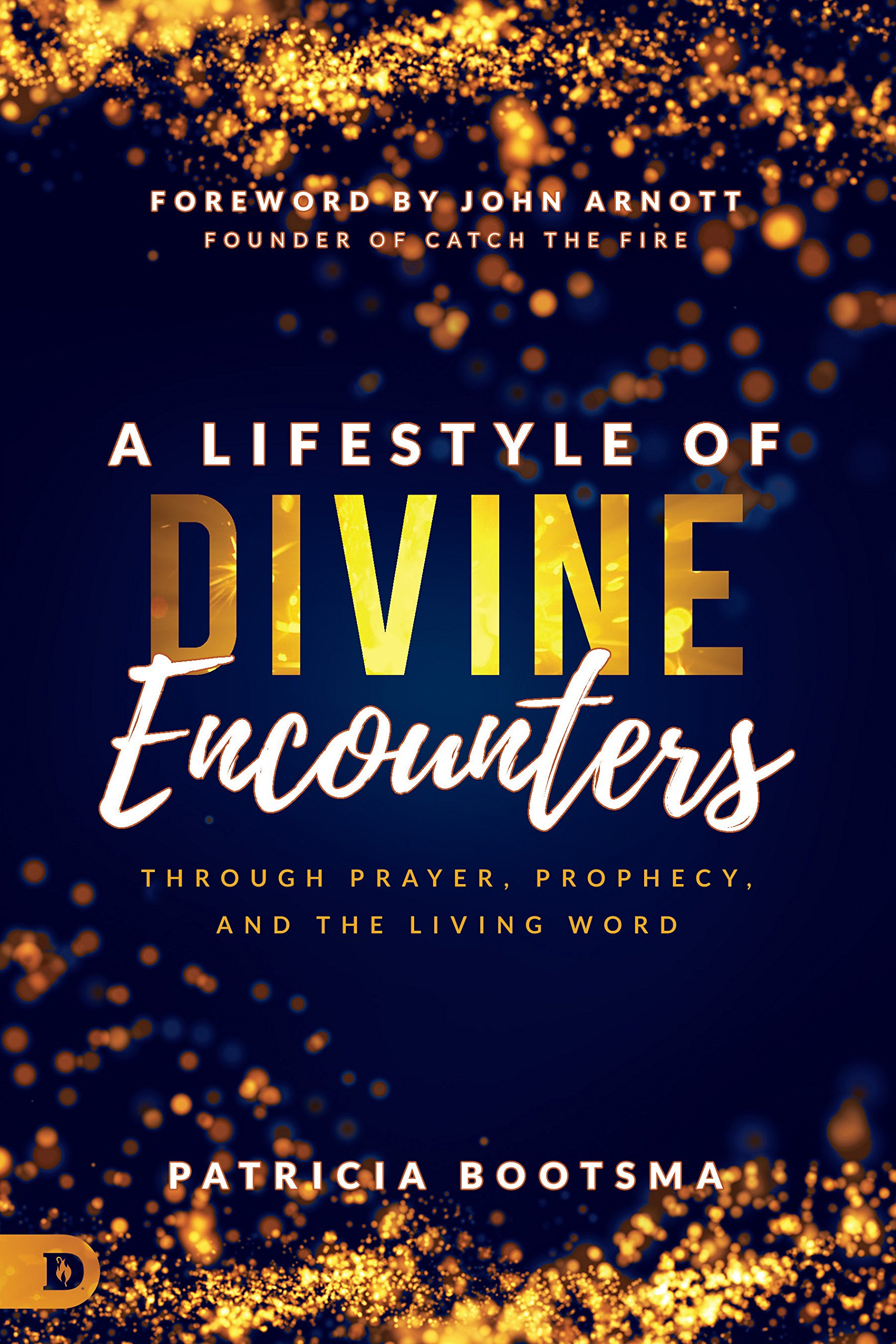 A Lifestyle Of Divine Encounters Through Prayer Prophecy And The