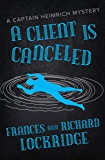 A Client Is Canceled (The Captain Heimrich Mysteries)