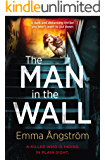 The Man in the Wall: a dark disturbing thriller you won't be able to put down