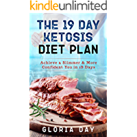The 19 Day Ketosis Diet Plan: Achieve a Slimmer & More Confident You in 19 Days