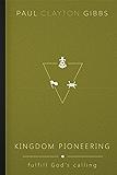Kingdom Pioneering: Fulfill God's Calling (The Kingdom Trilogy)