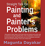 Straight Talk On Painting and Painter's Problems (Magunta Dayakar Art Class Series Book 8)